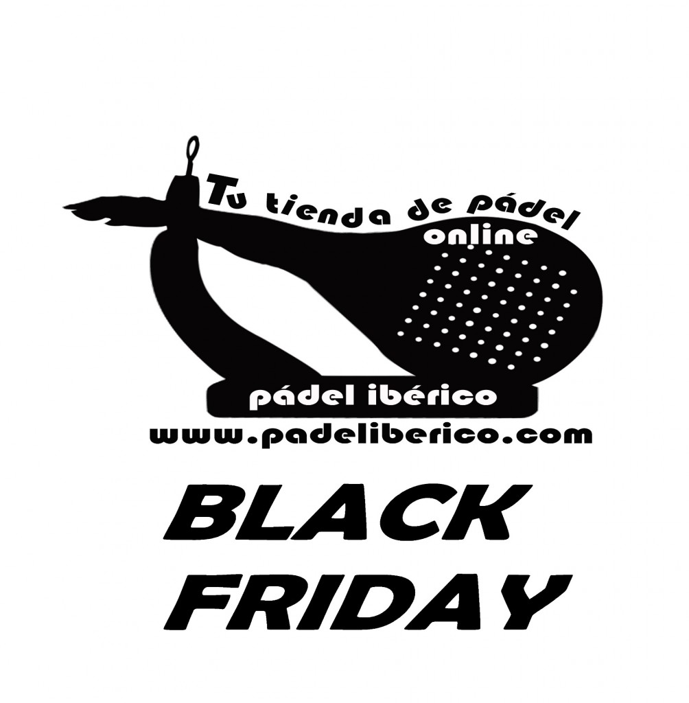 BLACK FRIDAY PADEL 2017 – PADEL IBERICO